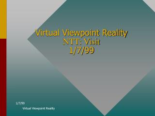 Virtual Viewpoint Reality NTT: Visit 1/7/99