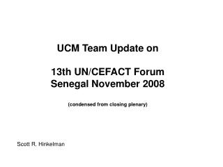 UCM Team Update on 13th UN/CEFACT Forum Senegal November 2008 (condensed from closing plenary)