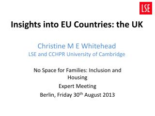 Insights into EU Countries:  t he UK Christine M E Whitehead LSE and CCHPR University of Cambridge