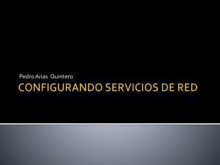 CONFIGURANDO SERVICIOS DE RED