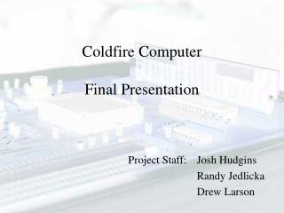 Coldfire Computer Final Presentation
