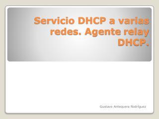 Servicio DHCP a varias redes. Agente  relay  DHCP.