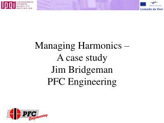 Managing Harmonics   A case study Jim Bridgeman PFC Engineering