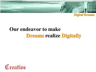 Our endeavor to make  Dreams  realize  Digitally
