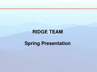 RIDGE TEAM Spring Presentation