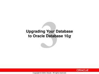 Upgrading Your Database  to Oracle Database 10 g