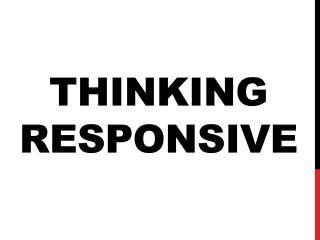 Thinking Responsive