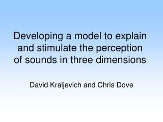 Developing a model to explain and stimulate the perception of sounds in three dimensions