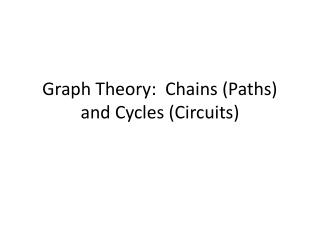 Graph Theory:  Chains (Paths) and Cycles (Circuits)