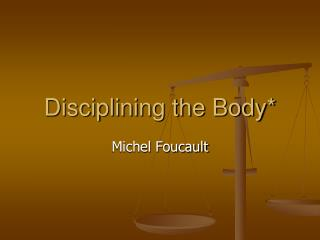 Disciplining the Body*