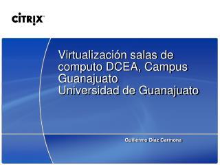 Virtualización salas de computo DCEA, Campus Guanajuato Universidad de Guanajuato