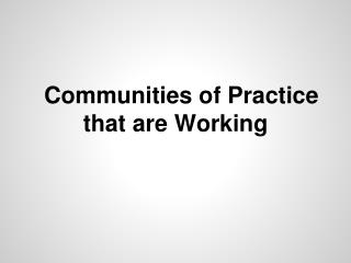 Communities of Practice that are Working
