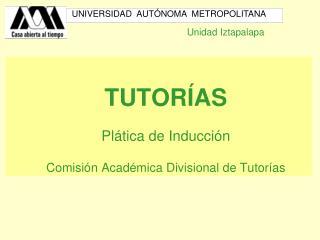 TUTORÍAS Plática de Inducción Comisión Académica Divisional de Tutorías
