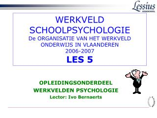 OPLEIDINGSONDERDEEL WERKVELDEN PSYCHOLOGIE Lector: Ivo Bernaerts