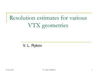 Resolution estimates for various VTX geometries