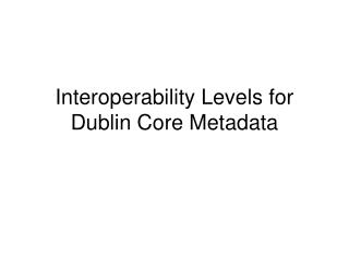 Interoperability Levels for Dublin Core Metadata