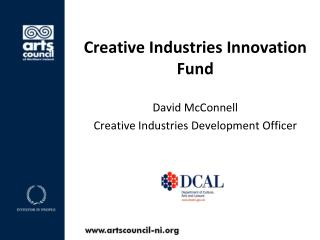 Creative Industries Innovation Fund David McConnell Creative Industries Development Officer