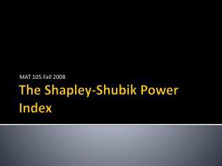 The Shapley- Shubik  Power Index