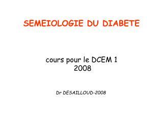 SEMEIOLOGIE DU DIABETE cours pour le DCEM 1  2008 Dr DESAILLOUD-2008