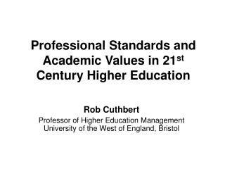 Professional Standards and Academic Values in 21 st  Century Higher Education