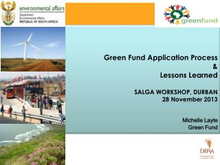 Green Fund Application Process  &  Lessons Learned SALGA WORKSHOP, DURBAN 28 November 2013