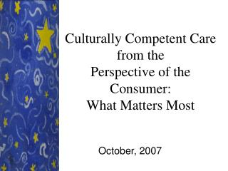 Culturally Competent Care from the  Perspective of the Consumer: What Matters Most