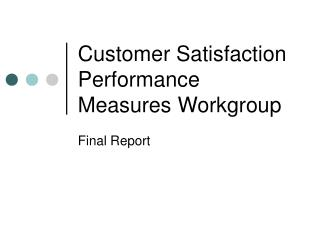 Customer Satisfaction Performance Measures Workgroup