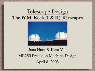 Telescope Design The W.M. Keck I  II Telescopes