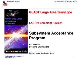 GLAST Large Area Telescope LAT Pre-Shipment Review Subsystem Acceptance Program Pat Hascall