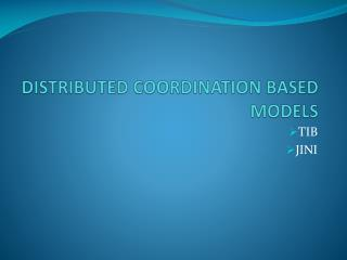 DISTRIBUTED COORDINATION BASED MODELS