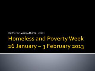 Homeless and Poverty Week 26  January – 3 February 2013