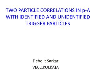 TWO PARTICLE CORRELATIONS IN p-A WITH IDENTIFIED AND UNIDENTIFIED TRIGGER PARTICLES
