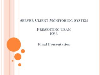 Server Client Monitoring System Presenting Team KS3