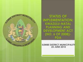 STATUS OF IMPLEMENTATION:   KWAZULU-NATAL PLANNING AND DEVELOPMENT ACT (NO. 6 OF 2008)-PDA