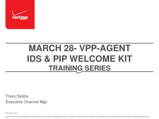 MarCH  28- VPP-Agent IDS & PIP Welcome KIT Training SERIES