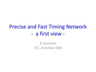 Precise  and  Fast  Timing Network -  a first  view  -