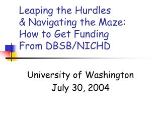 Leaping the Hurdles & Navigating the Maze: How to Get Funding From DBSB/NICHD