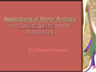 Applications of Vector Analysis and Fourier Series and Its Transforms