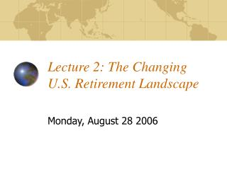 Lecture 2: The Changing  U.S. Retirement Landscape