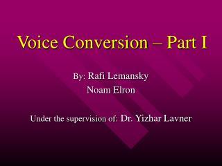 Voice Conversion   Part I