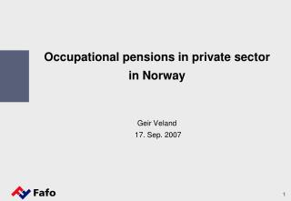 Occupational pensions in private sector  in Norway   Geir Veland  17. Sep. 2007