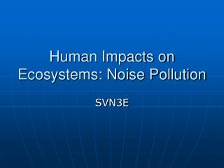 Human Impacts on Ecosystems: Noise Pollution