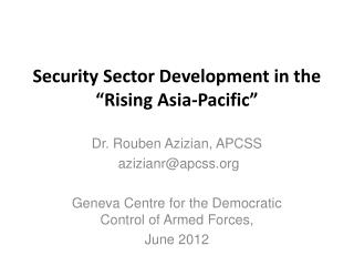 "Security Sector Development in the ""Rising Asia-Pacific"""