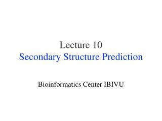 Lecture 10 Secondary Structure Prediction