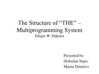 The Structure of  THE    Multiprogramming System Edsger W. Dijkstra