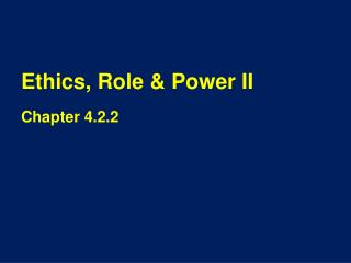Ethics, Role & Power II