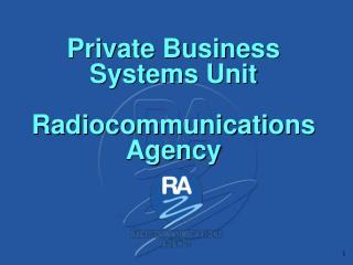 Private Business Systems Unit Radiocommunications Agency