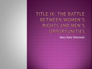 Title IX: The Battle Between Women�s Rights and Men�s Opportunities