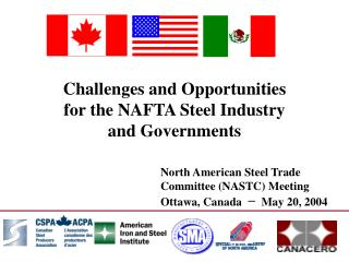 Challenges and  Opportunities for the NAFTA Steel Industry  and Governments