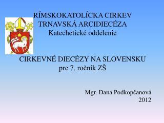 RÍMSKOKATOLÍCKA CIRKEV TRNAVSKÁ ARCIDIECÉZA Katechetické oddelenie CIRKEVNÉ DIECÉZY NA SLOVENSKU